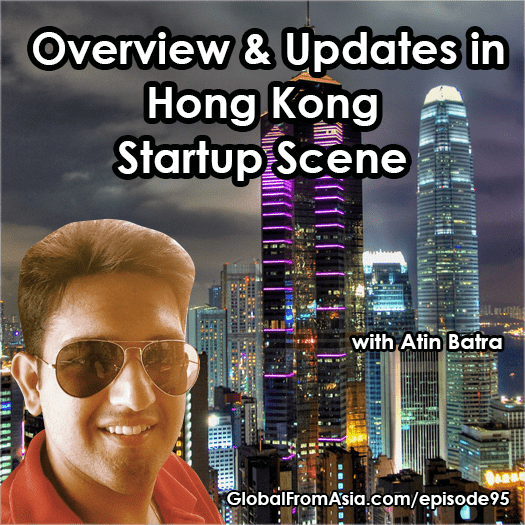 atin batra global from asia startup hong kong scene update 1